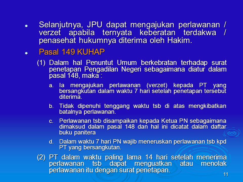 Selanjutnya, JPU dapat mengajukan perlawanan / verzet apabila ternyata keberatan terdakwa / penasehat hukumnya diterima oleh Hakim.