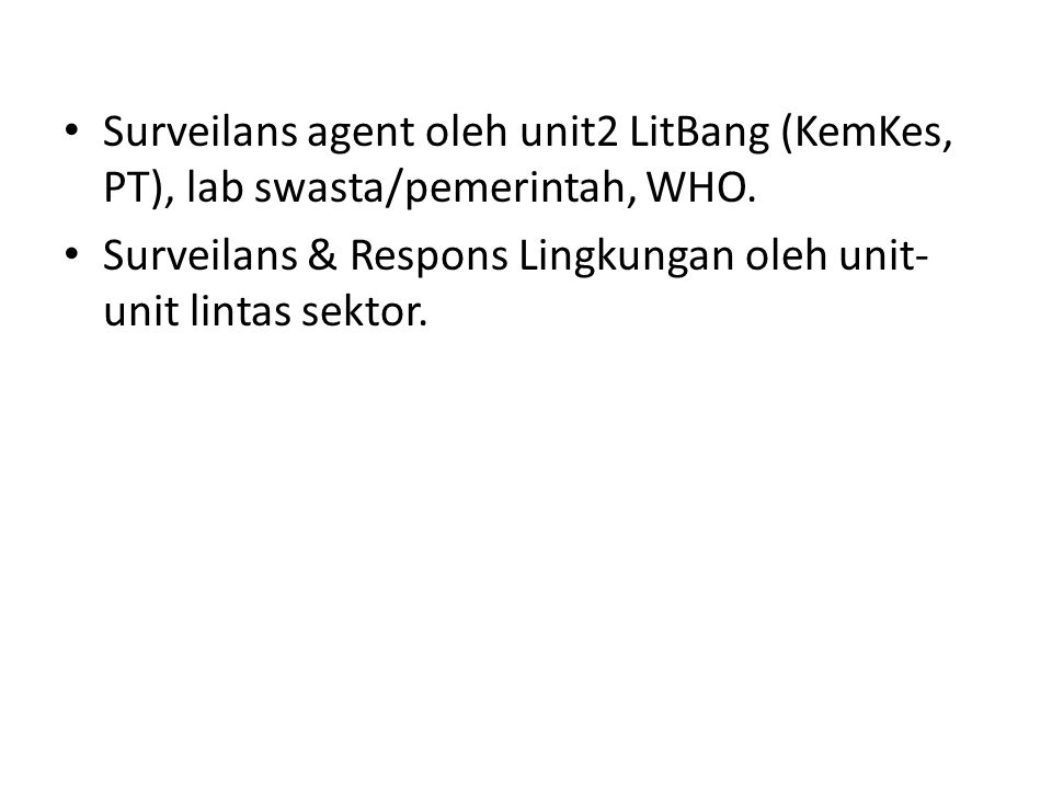 Surveilans agent oleh unit2 LitBang (KemKes, PT), lab swasta/pemerintah, WHO.