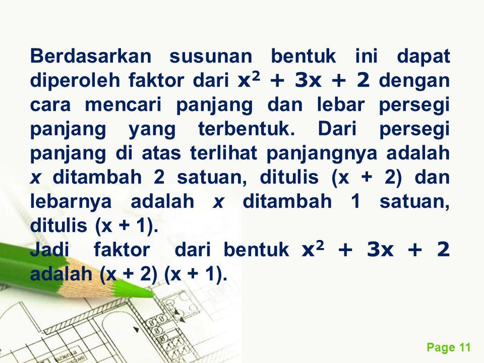 Berdasarkan susunan bentuk ini dapat diperoleh faktor dari x2 + 3x + 2 dengan cara mencari panjang dan lebar persegi panjang yang terbentuk. Dari persegi panjang di atas terlihat panjangnya adalah x ditambah 2 satuan, ditulis (x + 2) dan lebarnya adalah x ditambah 1 satuan, ditulis (x + 1).