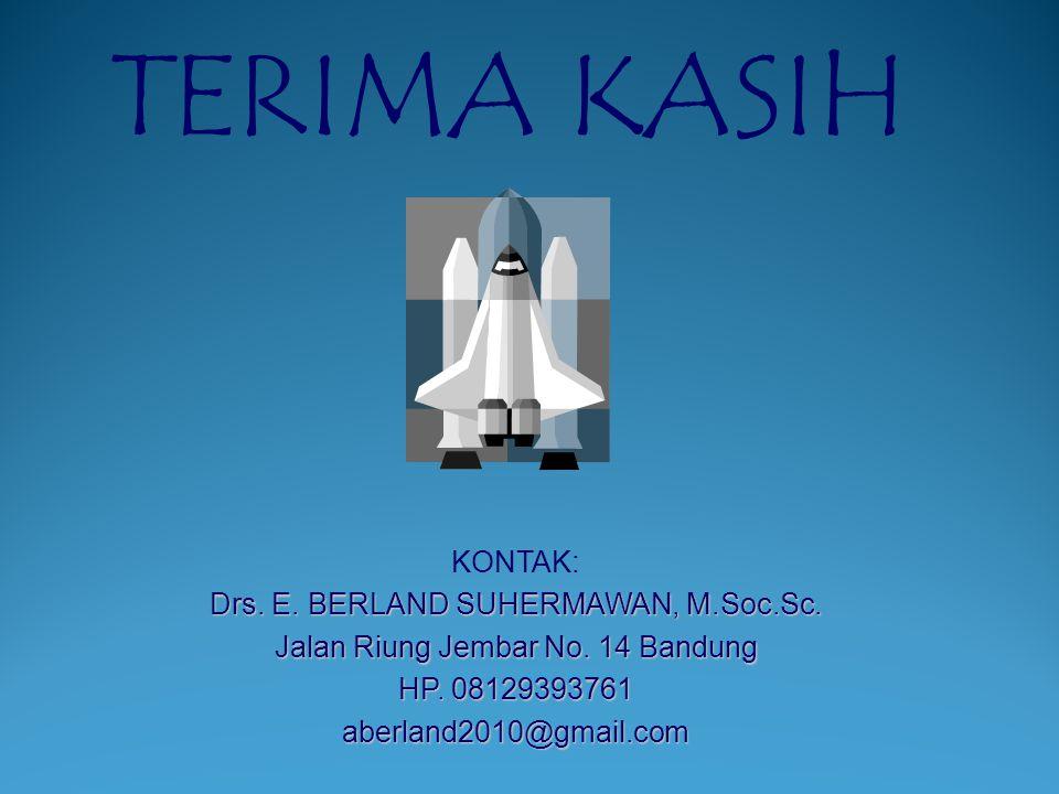 TERIMA KASIH KONTAK: Drs. E. BERLAND SUHERMAWAN, M.Soc.Sc.