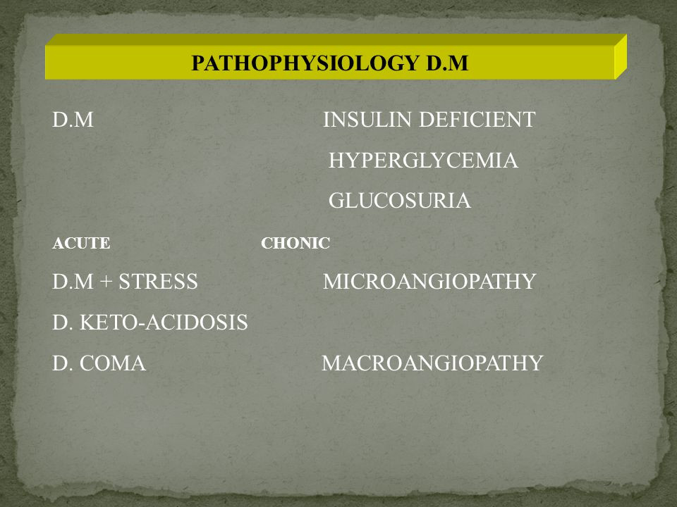 D.M + STRESS MICROANGIOPATHY D. KETO-ACIDOSIS D. COMA MACROANGIOPATHY