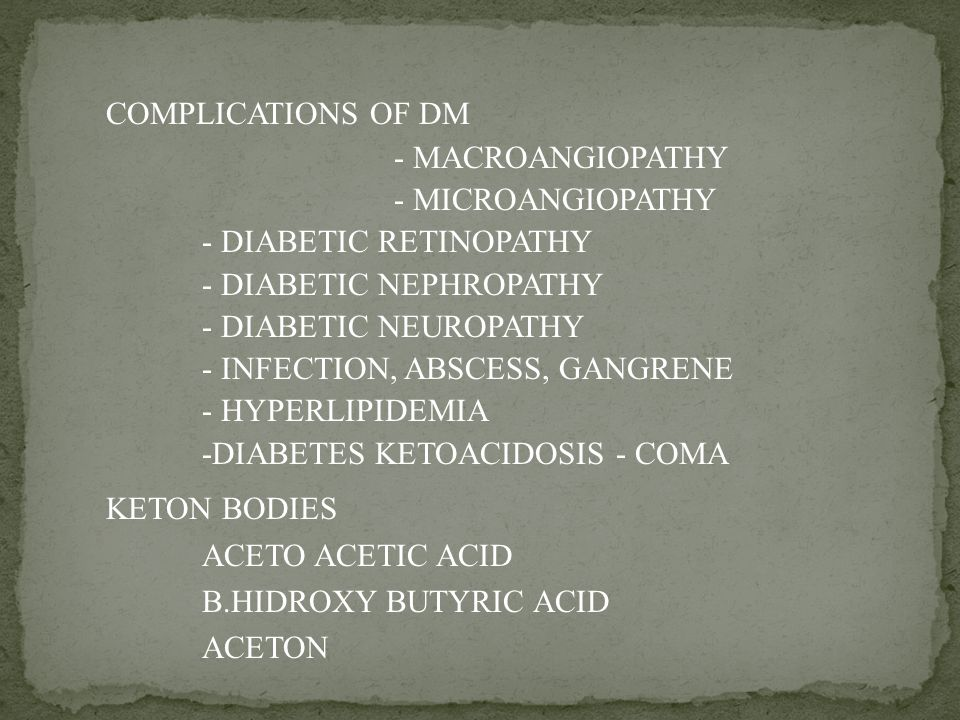 COMPLICATIONS OF DM - MACROANGIOPATHY. - MICROANGIOPATHY. - DIABETIC RETINOPATHY. - DIABETIC NEPHROPATHY.