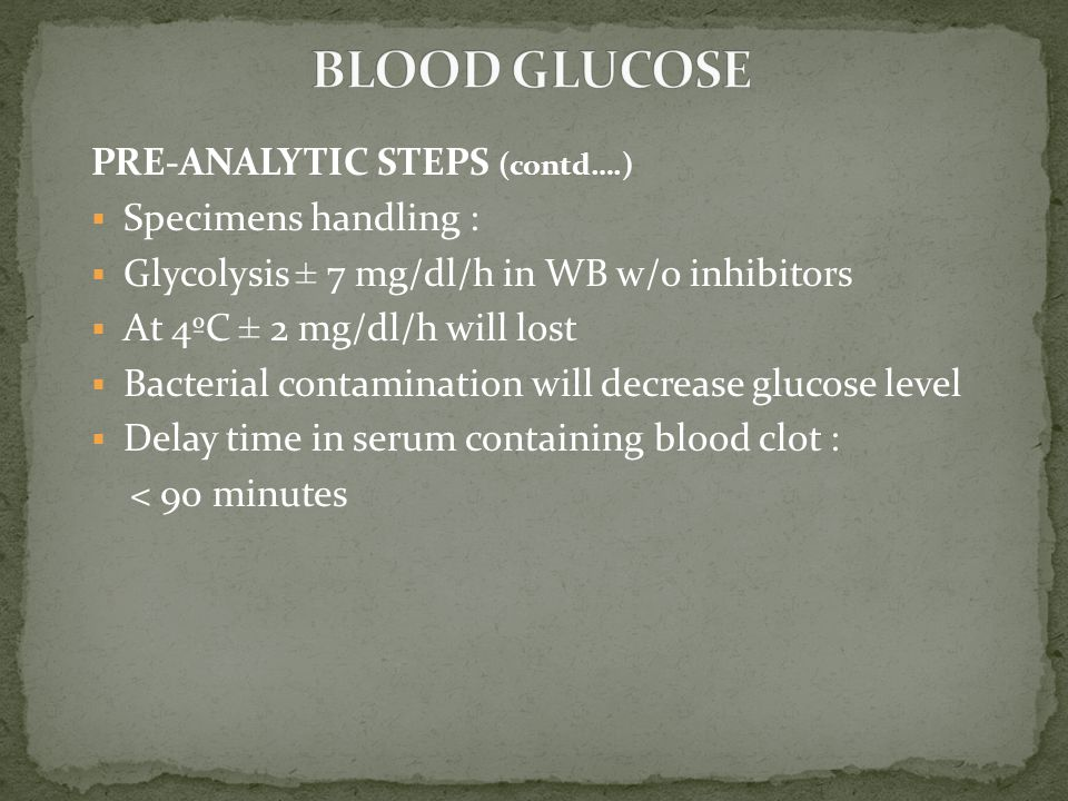 BLOOD GLUCOSE PRE-ANALYTIC STEPS (contd….) Specimens handling :