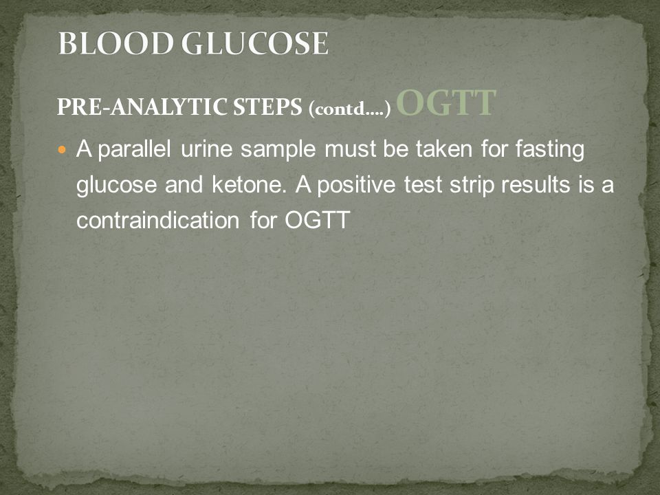BLOOD GLUCOSE PRE-ANALYTIC STEPS (contd….) OGTT
