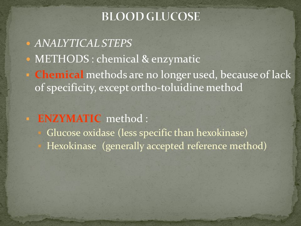 BLOOD GLUCOSE ANALYTICAL STEPS METHODS : chemical & enzymatic