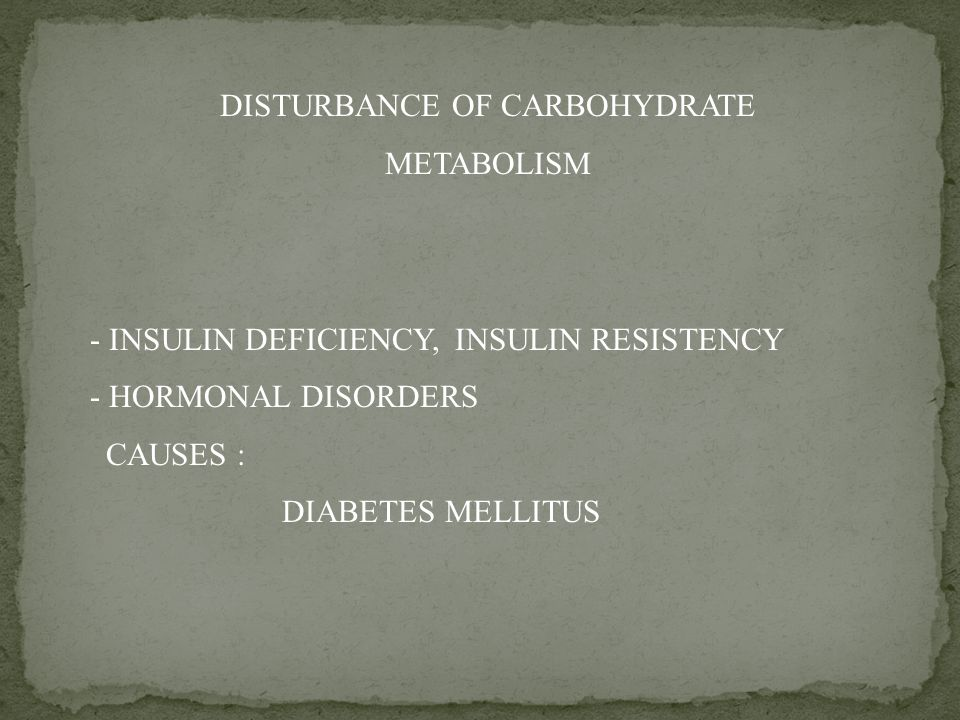DISTURBANCE OF CARBOHYDRATE