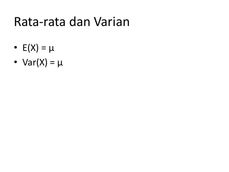 Rata-rata dan Varian E(X) = µ Var(X) = µ