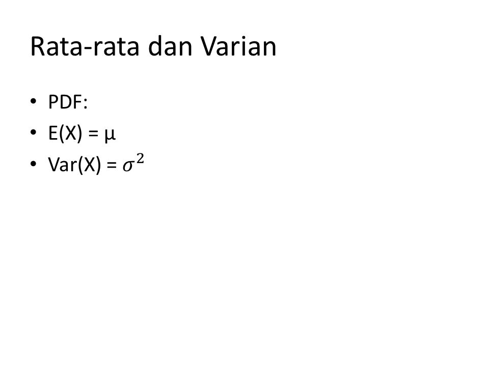 Rata-rata dan Varian PDF: E(X) = µ Var(X) = 𝜎 2