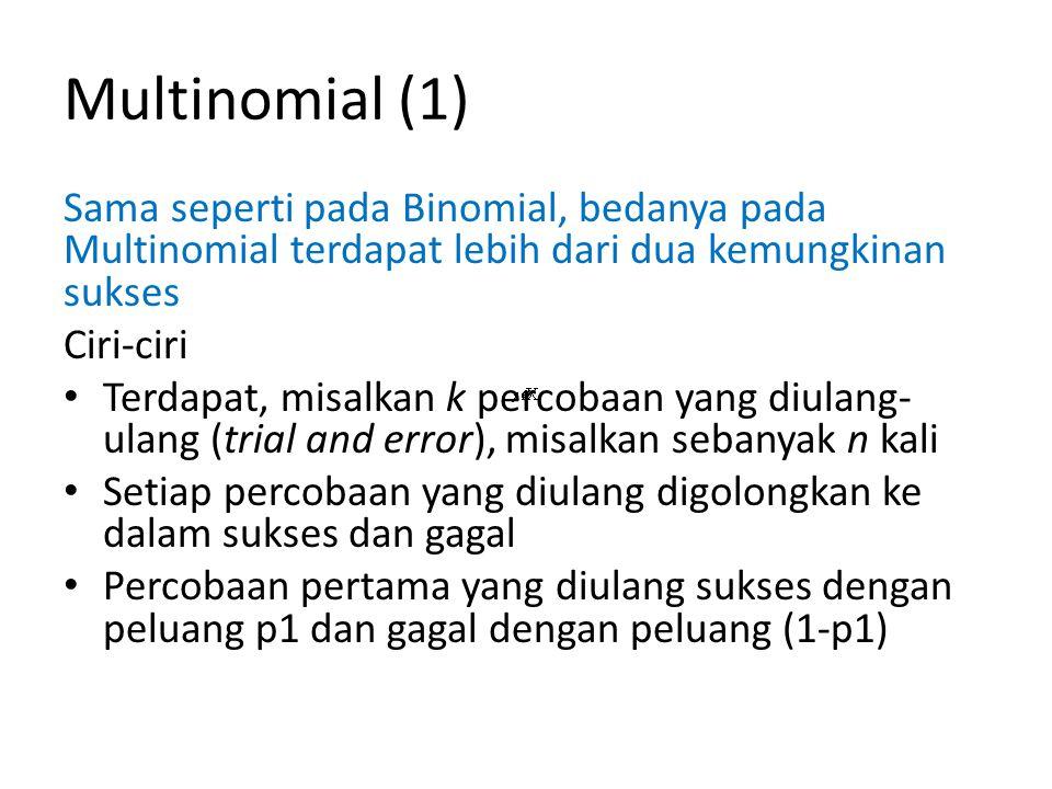 Multinomial (1) Sama seperti pada Binomial, bedanya pada Multinomial terdapat lebih dari dua kemungkinan sukses.