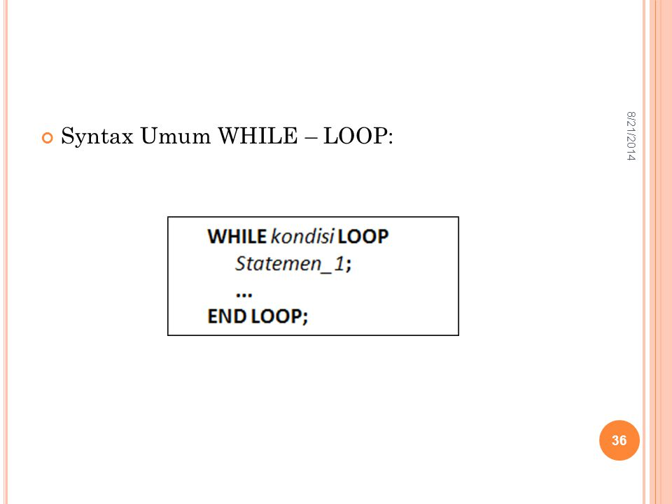 Syntax Umum WHILE – LOOP: