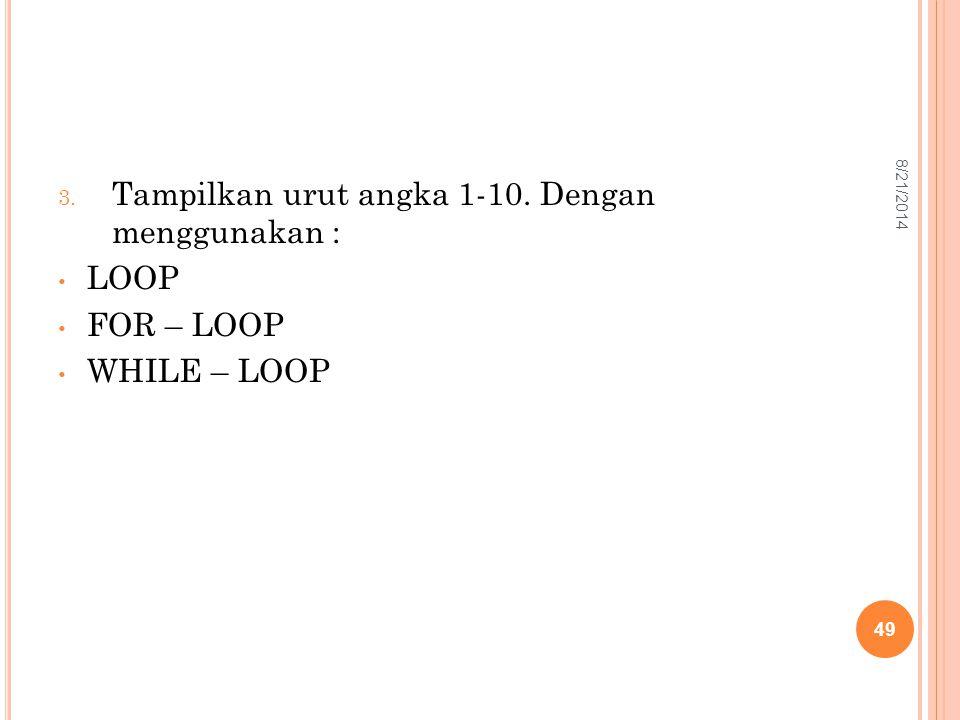 Tampilkan urut angka 1-10. Dengan menggunakan : LOOP FOR – LOOP