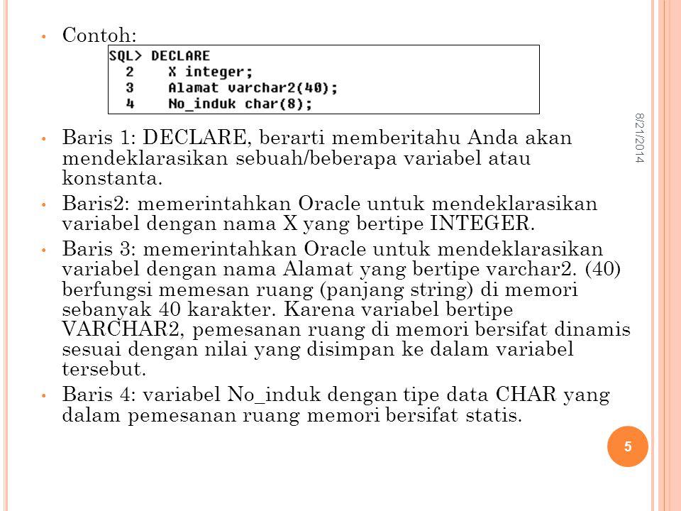 Contoh: Baris 1: DECLARE, berarti memberitahu Anda akan mendeklarasikan sebuah/beberapa variabel atau konstanta.
