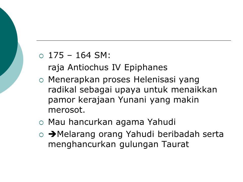 175 – 164 SM: raja Antiochus IV Epiphanes.