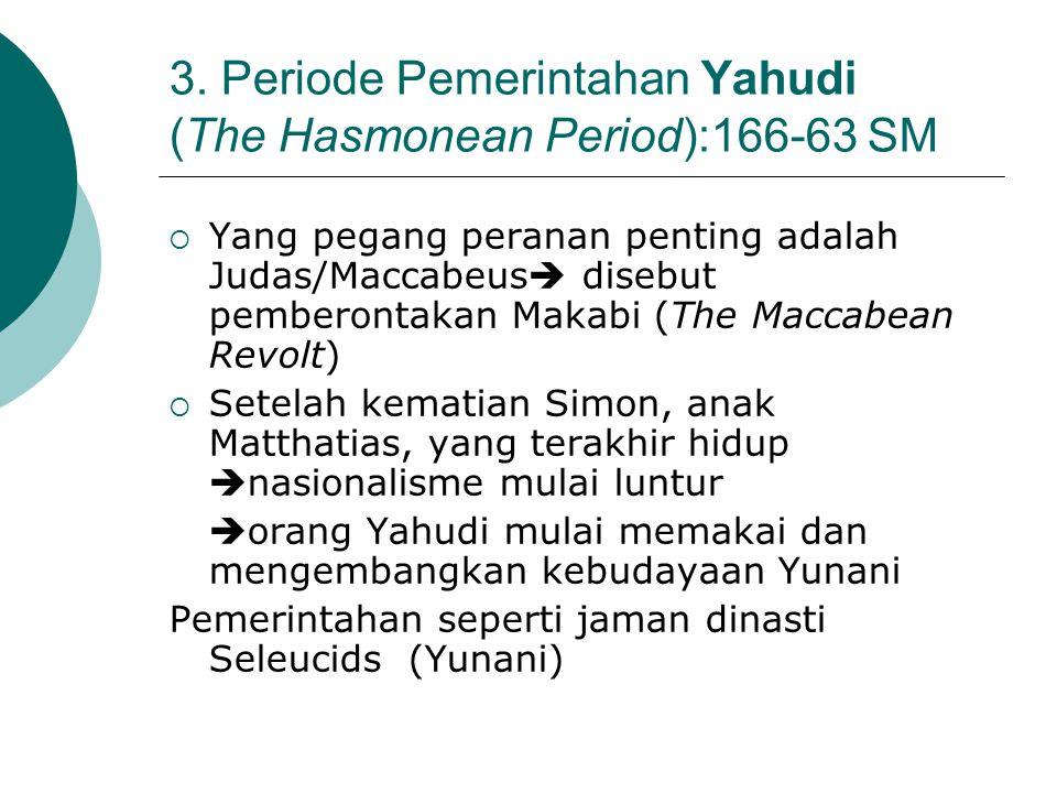 3. Periode Pemerintahan Yahudi (The Hasmonean Period):166-63 SM
