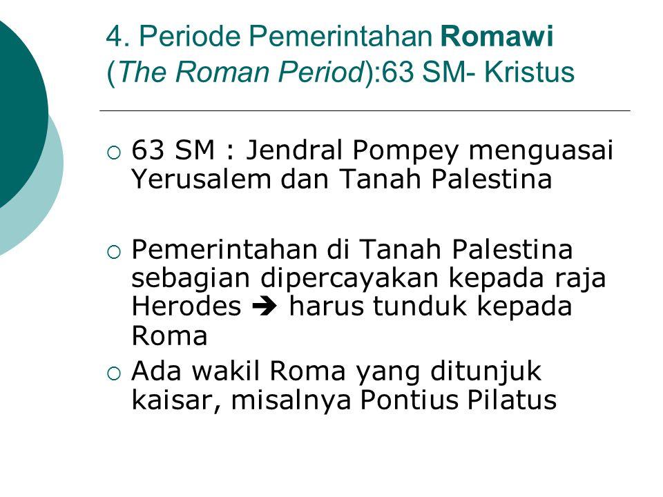 4. Periode Pemerintahan Romawi (The Roman Period):63 SM- Kristus