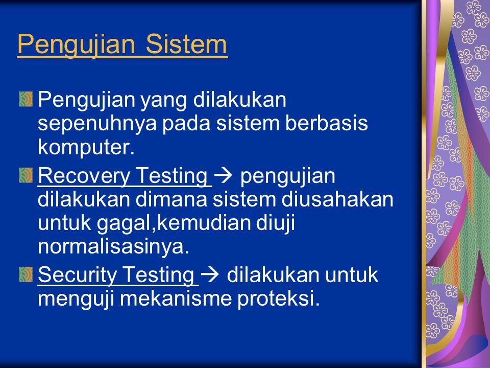 Pengujian Sistem Pengujian yang dilakukan sepenuhnya pada sistem berbasis komputer.