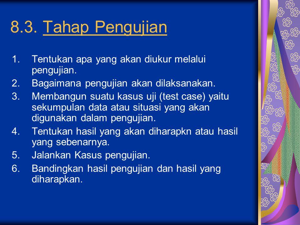 8.3. Tahap Pengujian Tentukan apa yang akan diukur melalui pengujian.