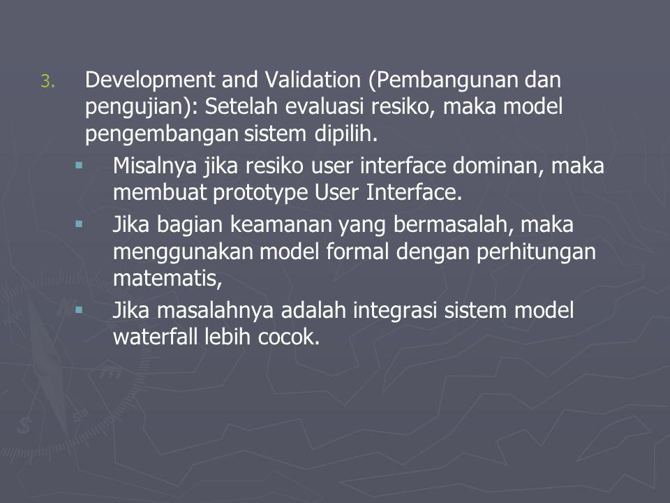 Development and Validation (Pembangunan dan pengujian): Setelah evaluasi resiko, maka model pengembangan sistem dipilih.