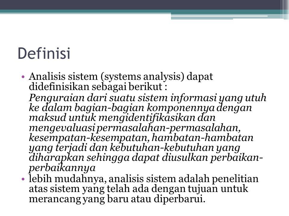 Definisi Analisis sistem (systems analysis) dapat didefinisikan sebagai berikut :