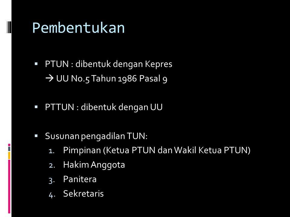 Pembentukan PTUN : dibentuk dengan Kepres  UU No.5 Tahun 1986 Pasal 9