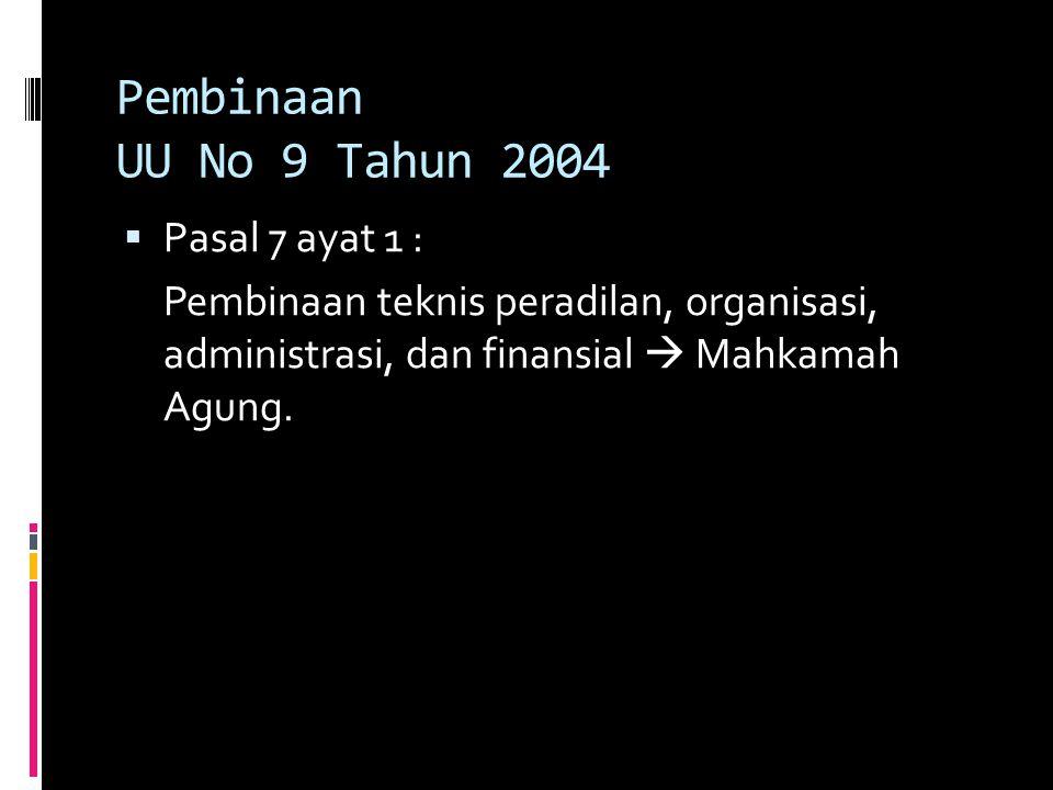Pembinaan UU No 9 Tahun 2004 Pasal 7 ayat 1 :