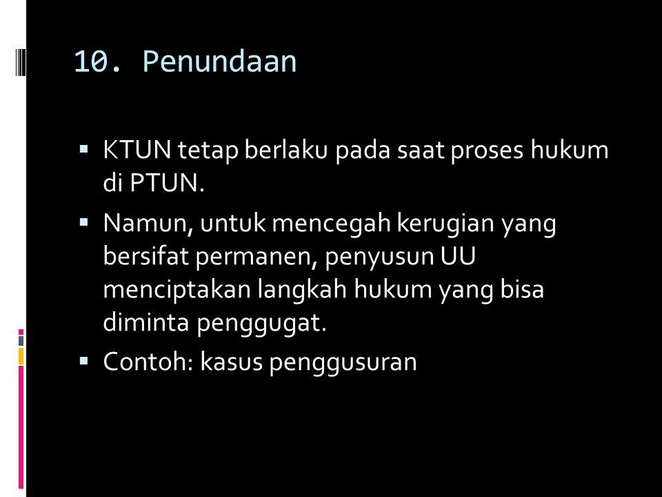10. Penundaan KTUN tetap berlaku pada saat proses hukum di PTUN.