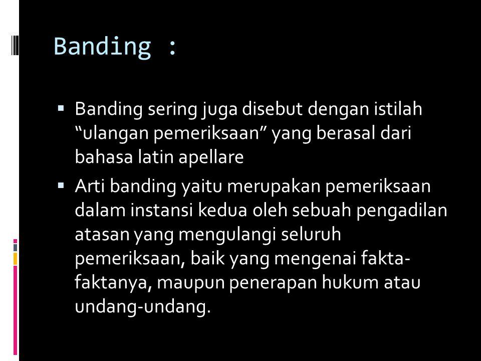 Banding : Banding sering juga disebut dengan istilah ulangan pemeriksaan yang berasal dari bahasa latin apellare.
