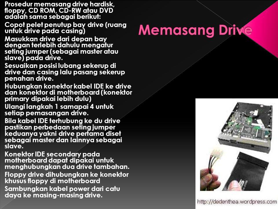 Prosedur memasang drive hardisk, floppy, CD ROM, CD-RW atau DVD adalah sama sebagai berikut: