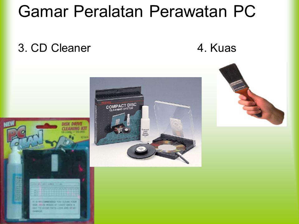 Gamar Peralatan Perawatan PC 3. CD Cleaner 4. Kuas