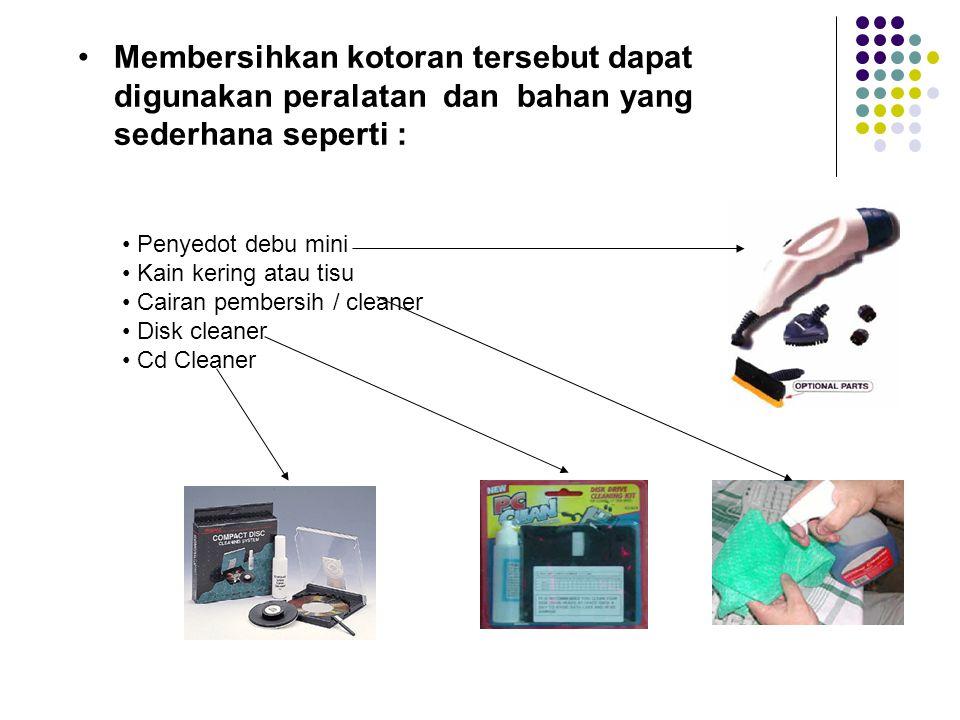 Membersihkan kotoran tersebut dapat digunakan peralatan dan bahan yang sederhana seperti :