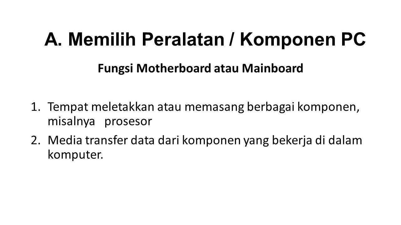 A. Memilih Peralatan / Komponen PC Fungsi Motherboard atau Mainboard