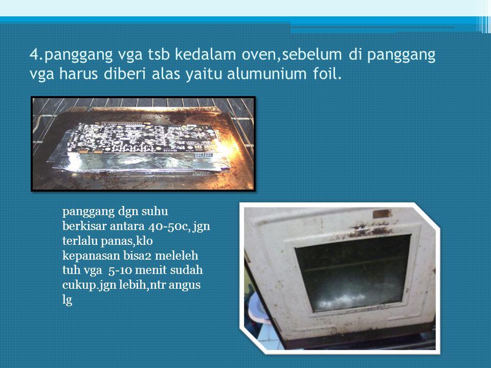 4.panggang vga tsb kedalam oven,sebelum di panggang vga harus diberi alas yaitu alumunium foil.