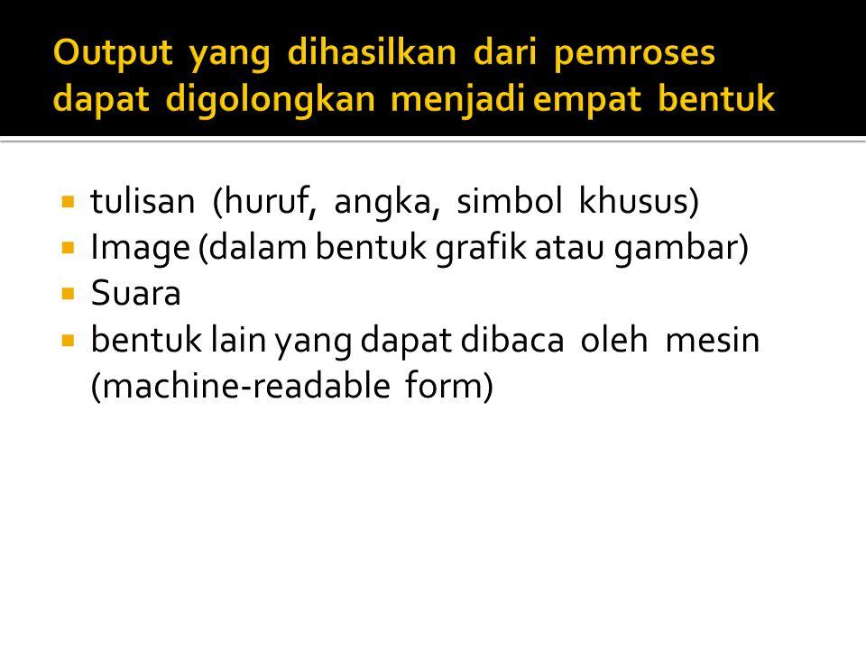 Output yang dihasilkan dari pemroses dapat digolongkan menjadi empat bentuk