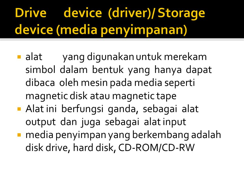 Drive device (driver)/ Storage device (media penyimpanan)