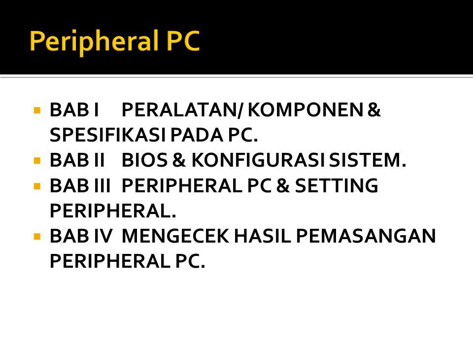 Peripheral PC BAB I PERALATAN/ KOMPONEN & SPESIFIKASI PADA PC.