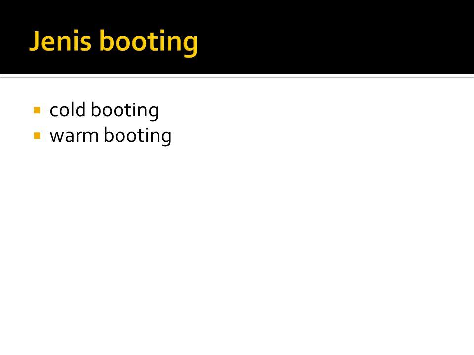 Jenis booting cold booting warm booting