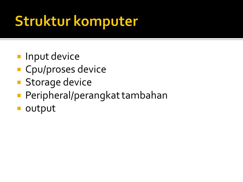 Struktur komputer Input device Cpu/proses device Storage device