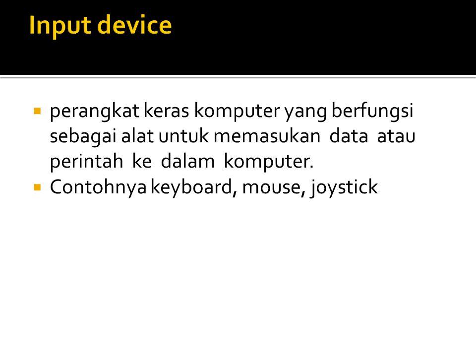 Input device perangkat keras komputer yang berfungsi sebagai alat untuk memasukan data atau perintah ke dalam komputer.