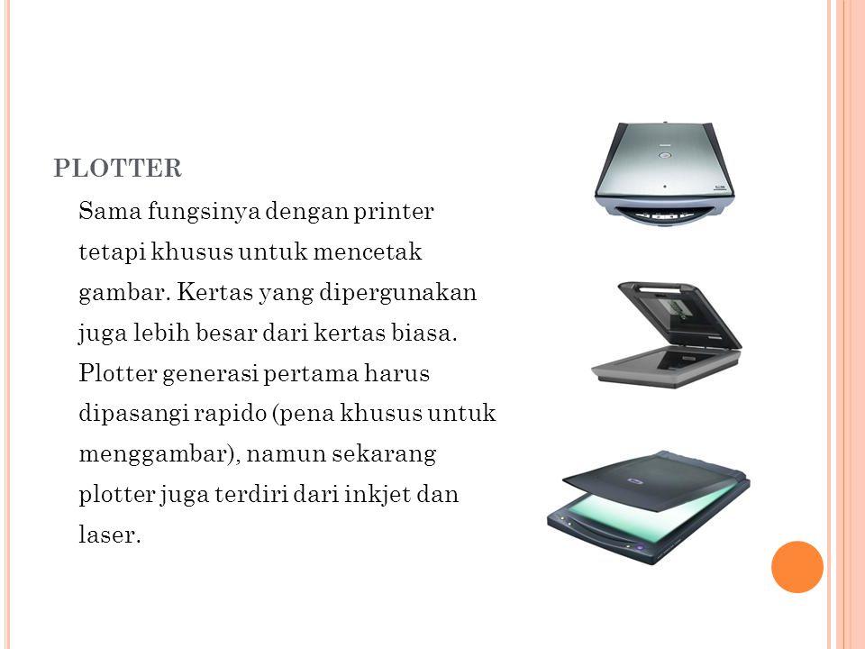PLOTTER Sama fungsinya dengan printer tetapi khusus untuk mencetak gambar.