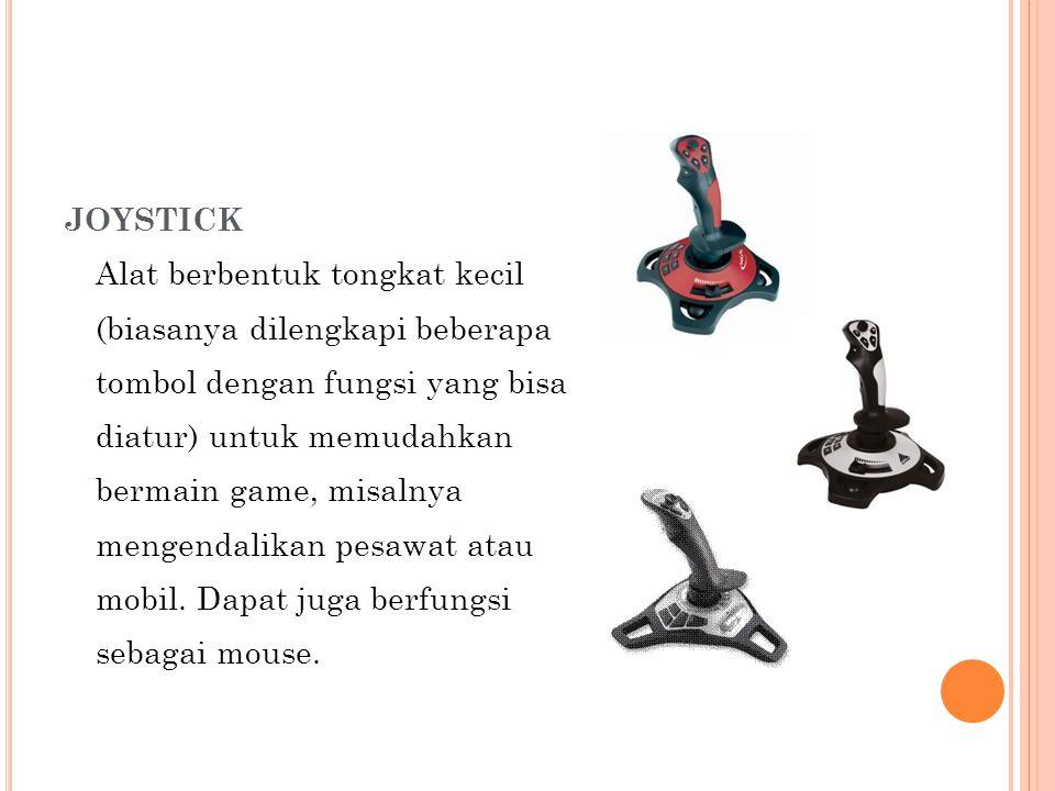 JOYSTICK Alat berbentuk tongkat kecil (biasanya dilengkapi beberapa tombol dengan fungsi yang bisa diatur) untuk memudahkan bermain game, misalnya mengendalikan pesawat atau mobil.