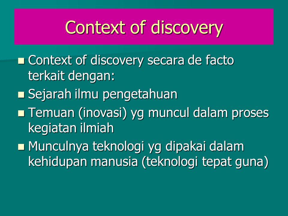 Context of discovery Context of discovery secara de facto terkait dengan: Sejarah ilmu pengetahuan.