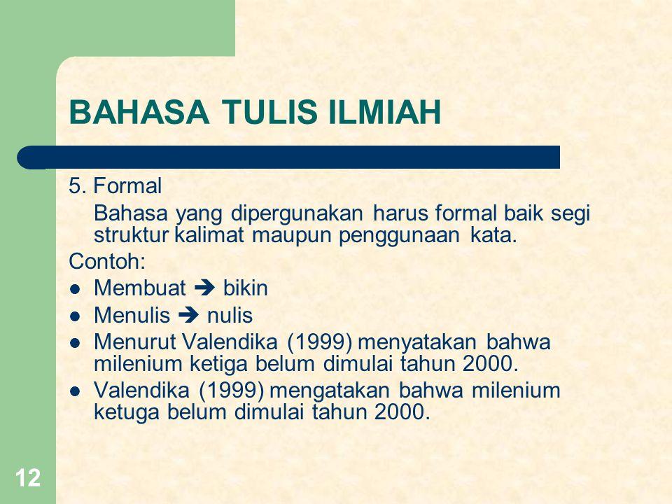 BAHASA TULIS ILMIAH 5. Formal