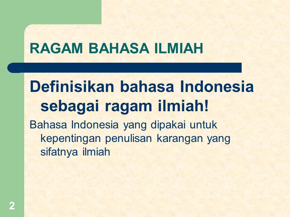 Definisikan bahasa Indonesia sebagai ragam ilmiah!