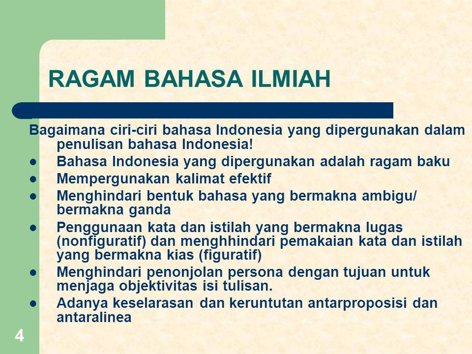 RAGAM BAHASA ILMIAH Bagaimana ciri-ciri bahasa Indonesia yang dipergunakan dalam penulisan bahasa Indonesia!