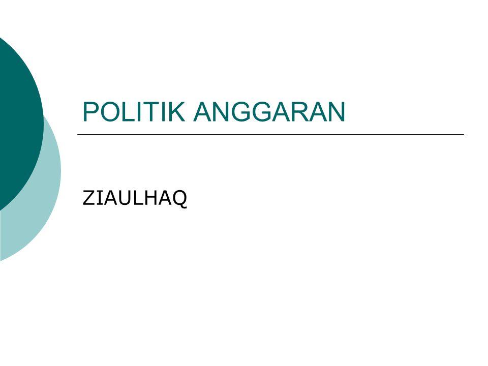 POLITIK ANGGARAN ZIAULHAQ