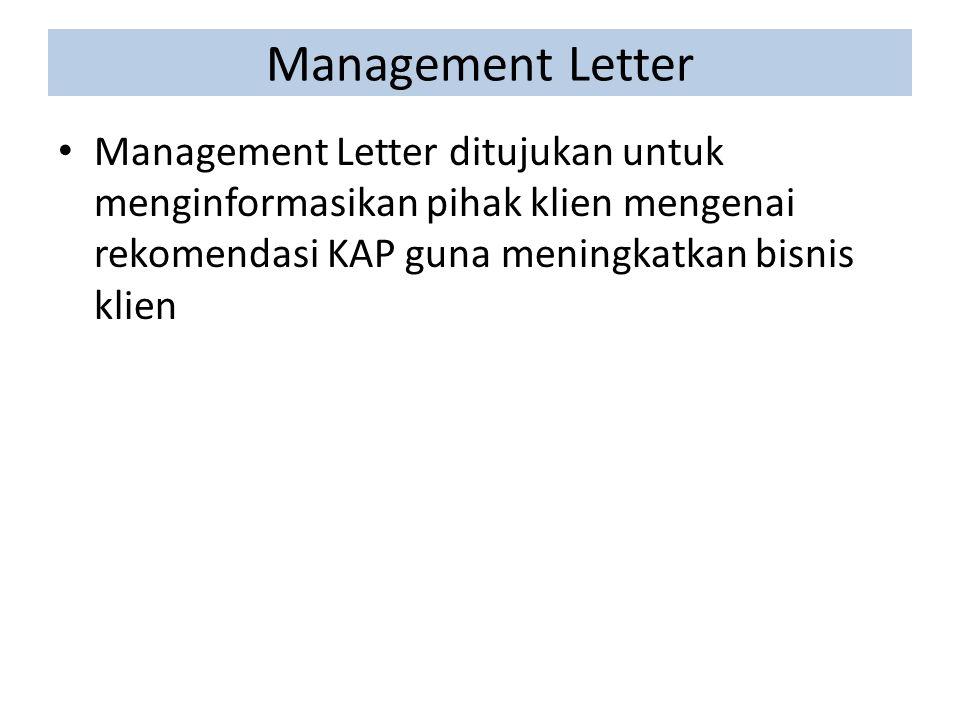 Management Letter Management Letter ditujukan untuk menginformasikan pihak klien mengenai rekomendasi KAP guna meningkatkan bisnis klien.
