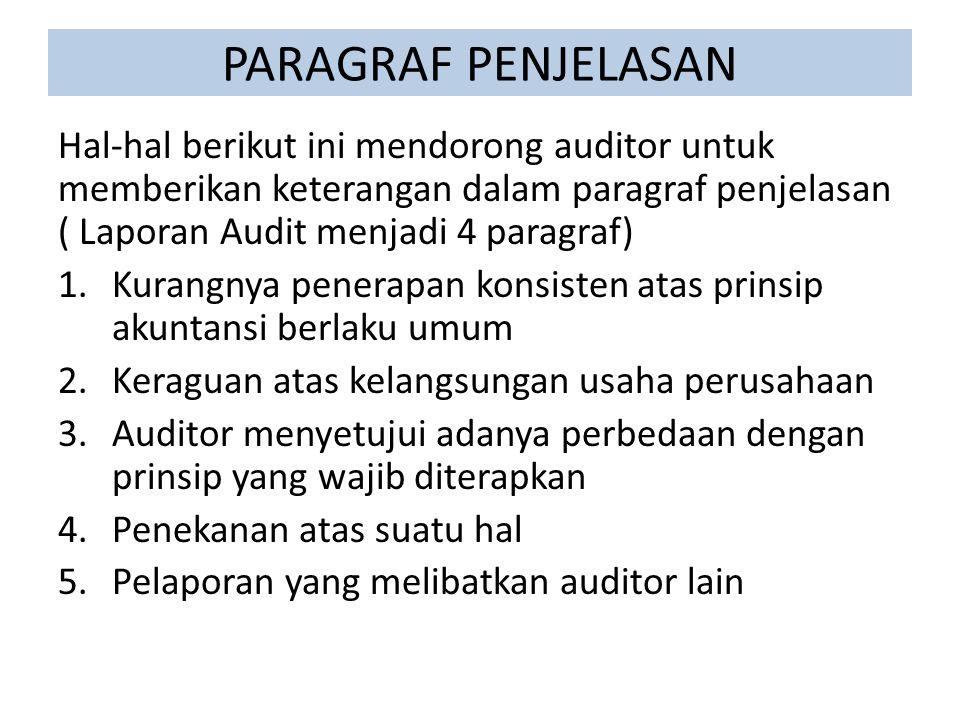 PARAGRAF PENJELASAN Hal-hal berikut ini mendorong auditor untuk memberikan keterangan dalam paragraf penjelasan ( Laporan Audit menjadi 4 paragraf)