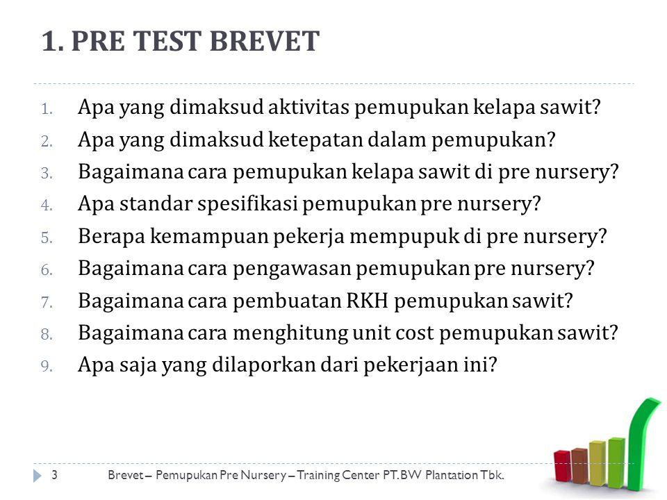 1. PRE TEST BREVET Apa yang dimaksud aktivitas pemupukan kelapa sawit