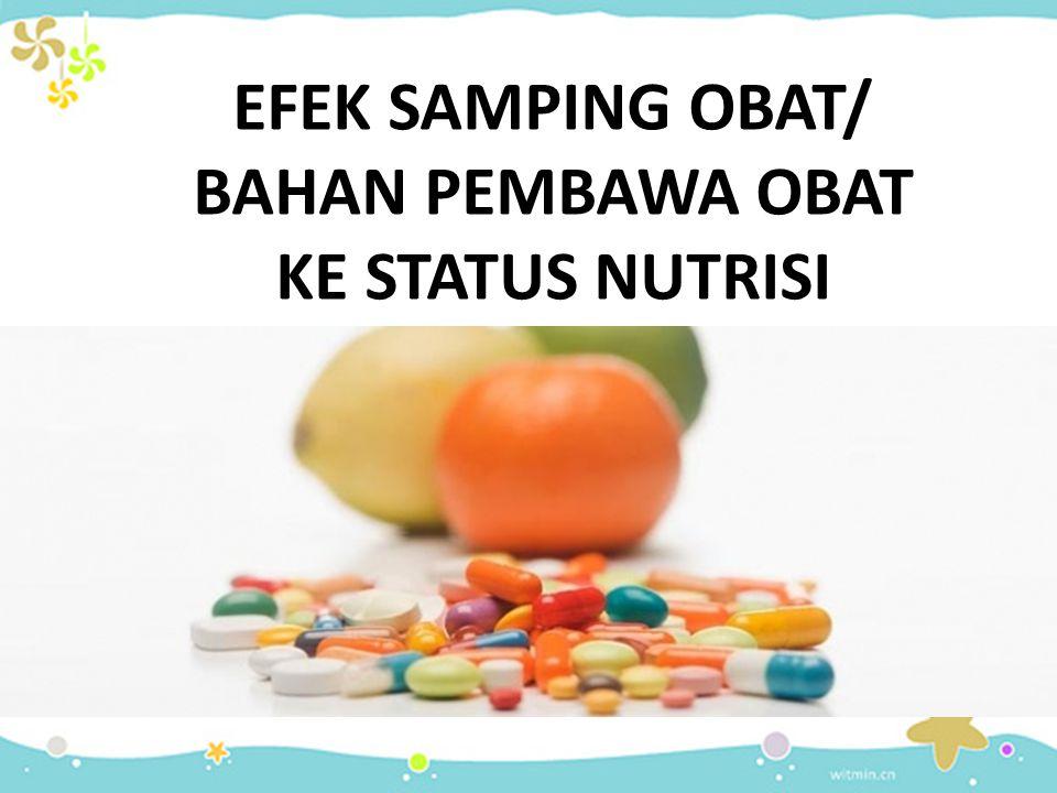 Efek samping obat/ bahan pembawa obat ke status nutrisi