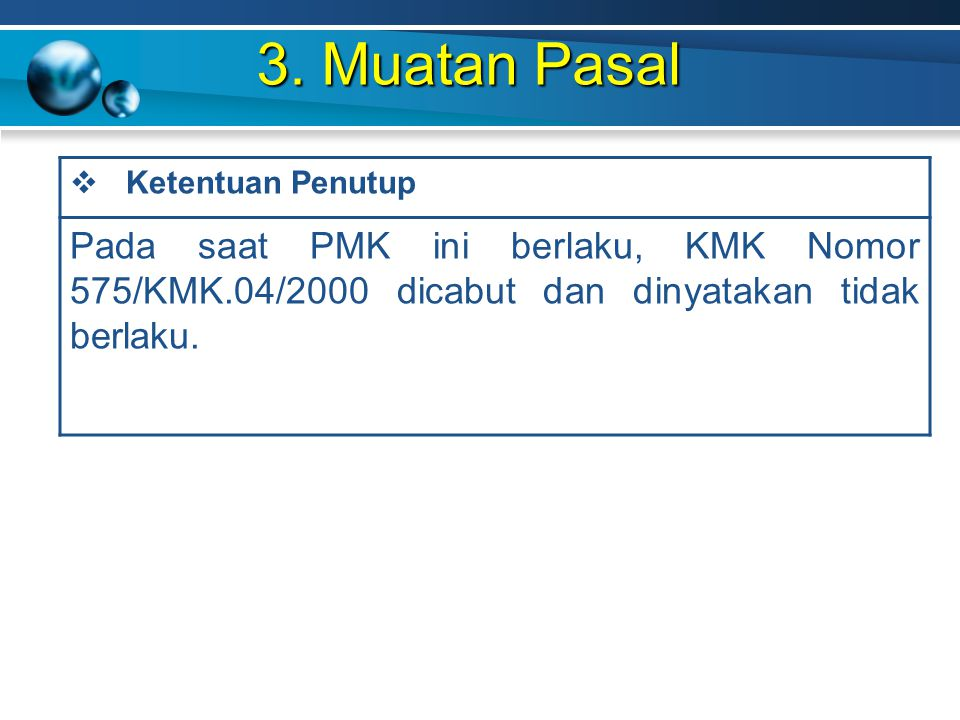 3. Muatan Pasal Ketentuan Penutup. Pada saat PMK ini berlaku, KMK Nomor 575/KMK.04/2000 dicabut dan dinyatakan tidak berlaku.
